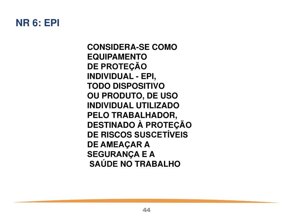 NR 6  EPI CONSIDERA-SE COMO EQUIPAMENTO DE PROTEÇÃO INDIVIDUAL - EPI, 8fea1ce3e5