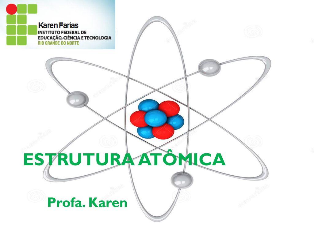 Estrutura Atômica Profa Karen Ppt Carregar