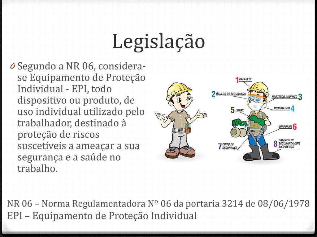 5 Legislação Segundo a NR 06, considera-se Equipamento de Proteção  Individual - EPI ... 1045a54324