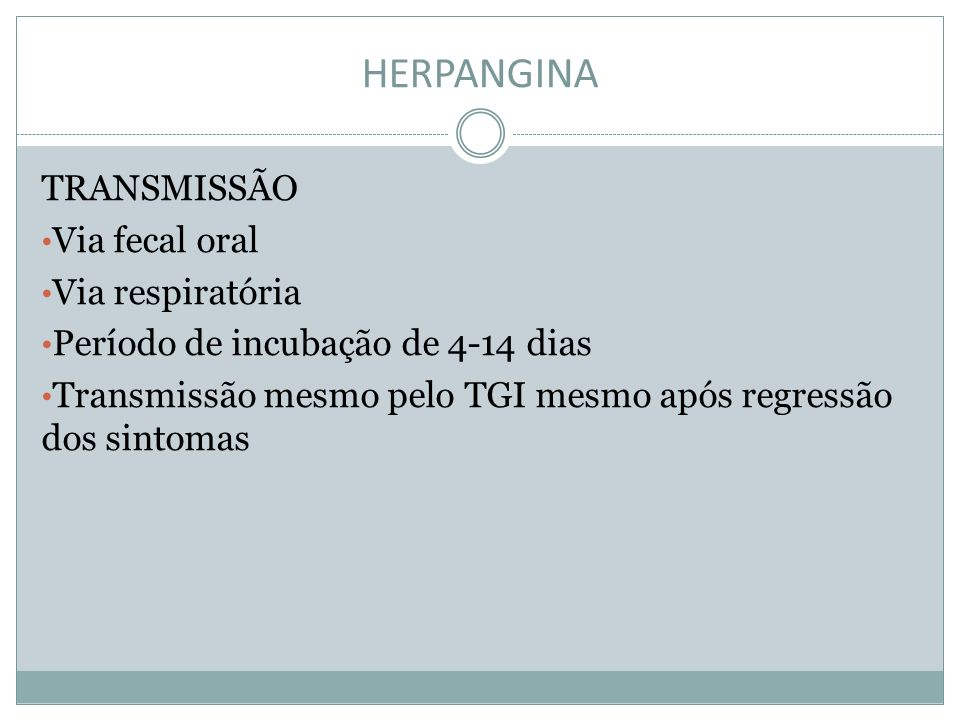 HERPANGINA TRANSMISSÃO Via fecal oral Via respiratória