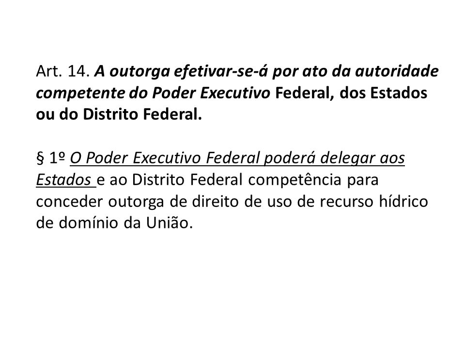 Art. 14. A outorga efetivar-se-á por ato da autoridade competente do Poder Executivo Federal, dos Estados ou do Distrito Federal.