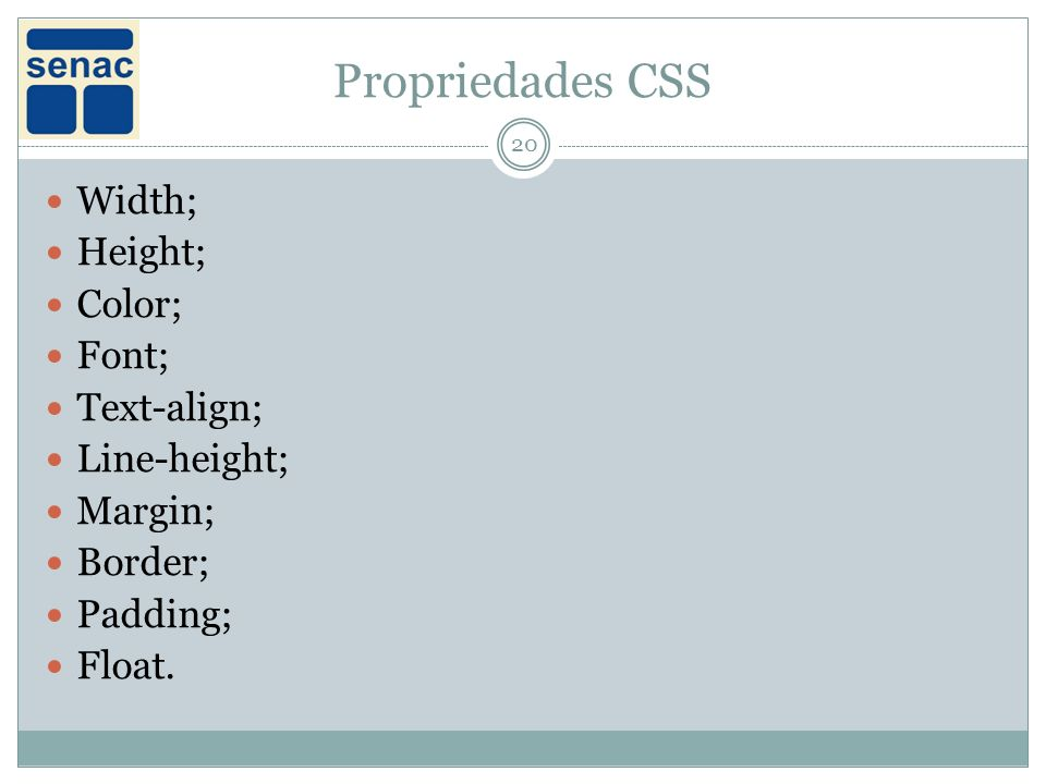 Propriedades CSS Width; Height; Color; Font; Text-align; Line-height;