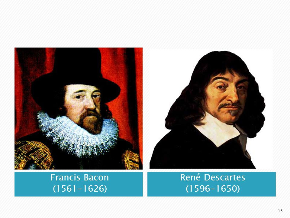Francis Bacon ( ) René Descartes ( )