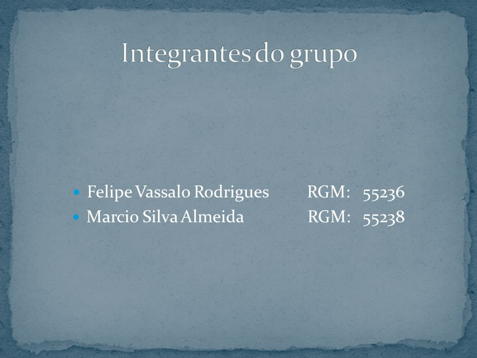 Integrantes do grupo Felipe Vassalo Rodrigues RGM: 55236