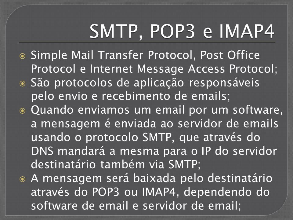 SMTP, POP3 e IMAP4 Simple Mail Transfer Protocol, Post Office Protocol e Internet Message Access Protocol;