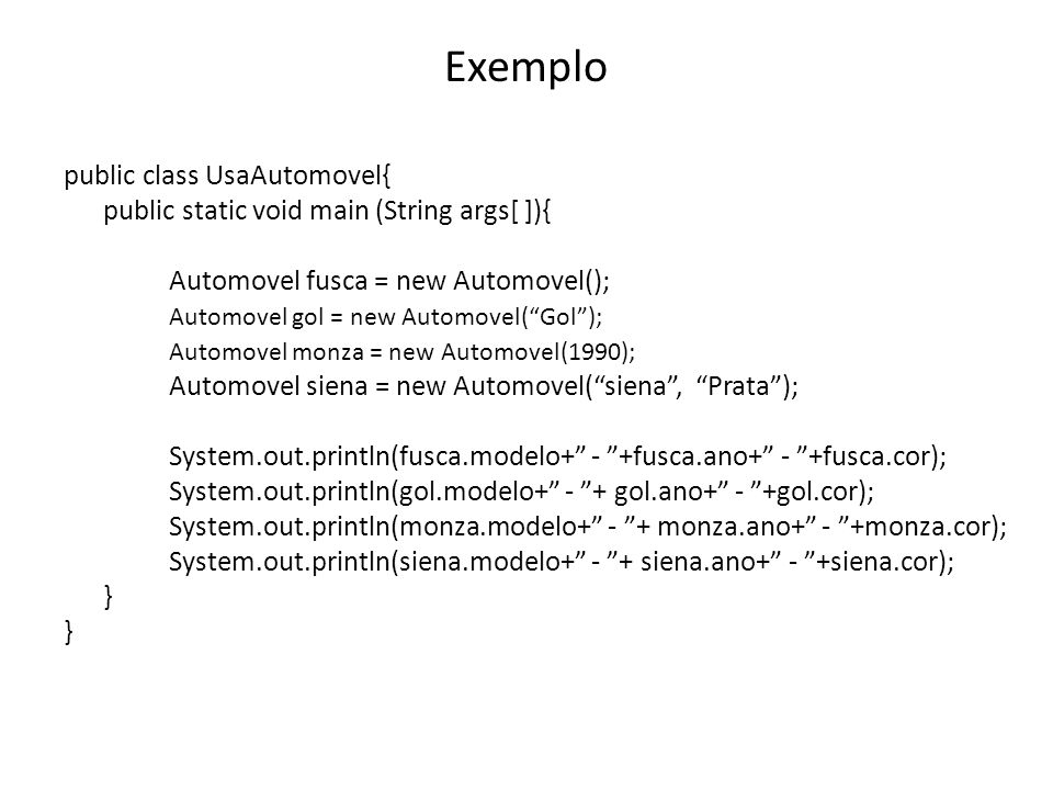 Exemplo public class UsaAutomovel{