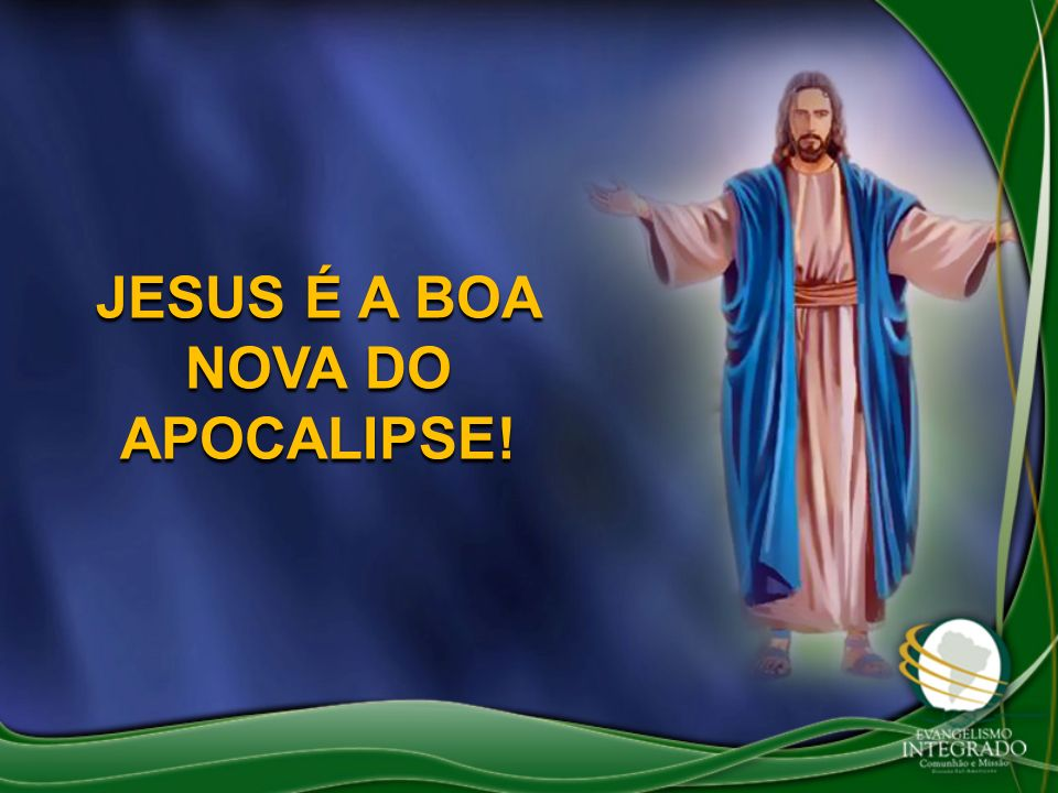 JESUS É A BOA NOVA DO APOCALIPSE!