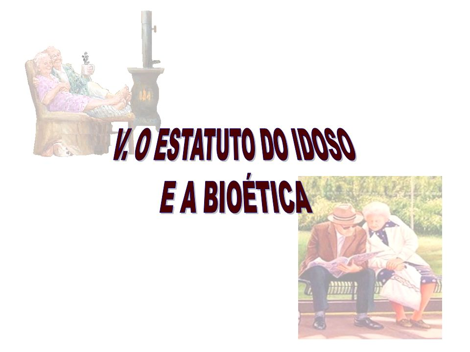 V. O ESTATUTO DO IDOSO E A BIOÉTICA