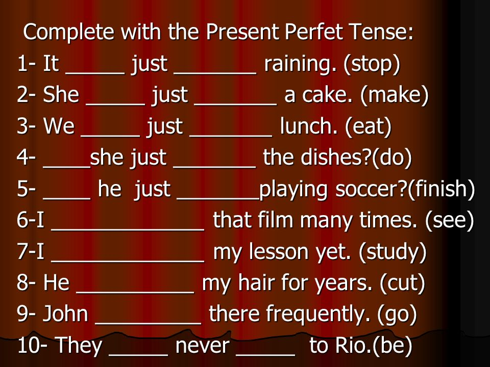 Complete with the Present Perfet Tense: 1- It _____ just _______ raining.