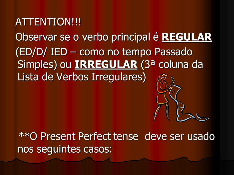 ATTENTION!!! Observar se o verbo principal é REGULAR.