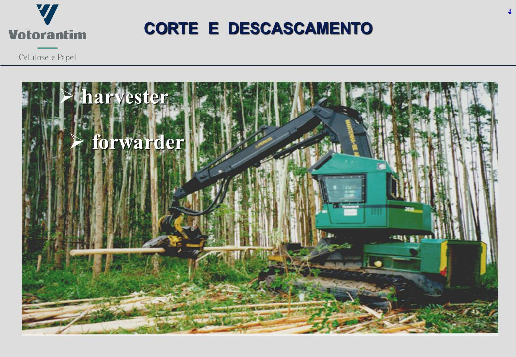 4 CORTE E DESCASCAMENTO harvester forwarder