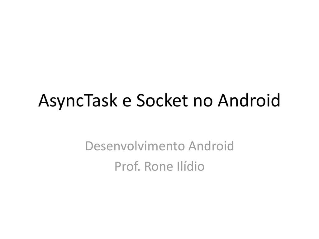AsyncTask e Socket no Android - ppt carregar