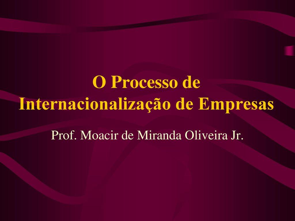 Prof Júnior Oliveira: O Processo De Internacionalização De Empresas
