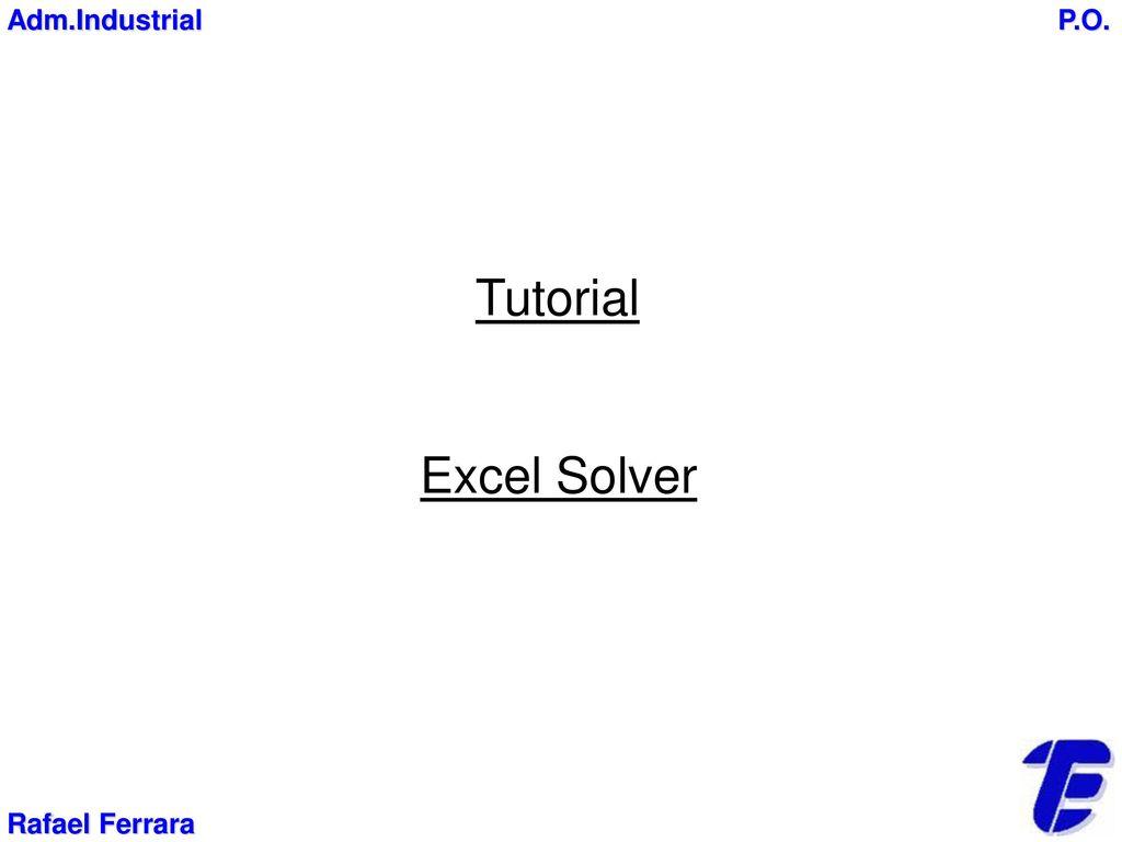 adm.industrial p.o. tutorial excel solver rafael ferrara. - ppt carregar