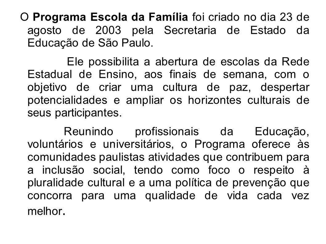f2eb1cec05 O Programa Escola da Família foi criado no dia 23 de agosto de 2003 pela  Secretaria
