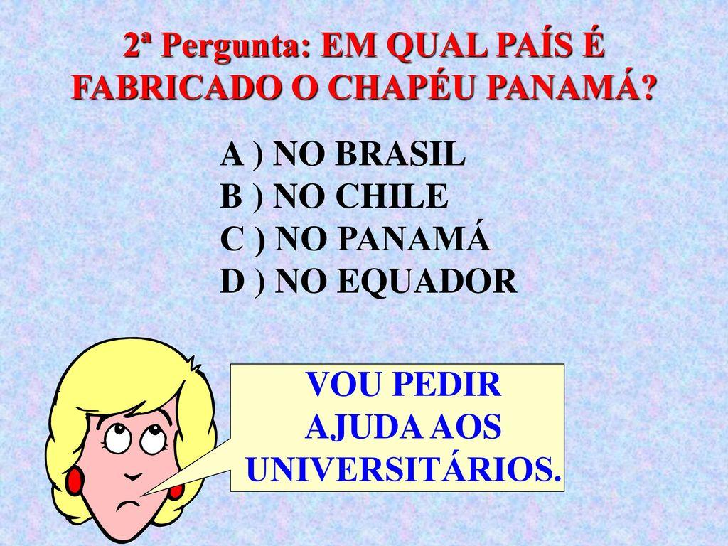 4 2ª Pergunta  EM QUAL PAÍS É FABRICADO O CHAPÉU PANAMÁ  956dc37506b
