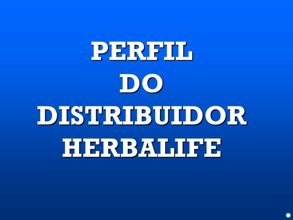 PERFIL DO DISTRIBUIDOR HERBALIFE