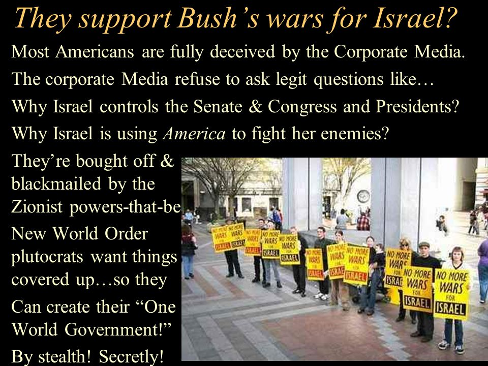They support Bush's wars for Israel