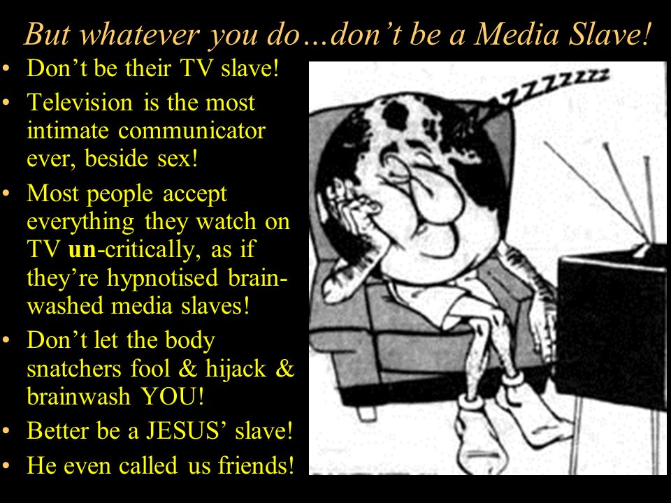 But whatever you do…don't be a Media Slave!