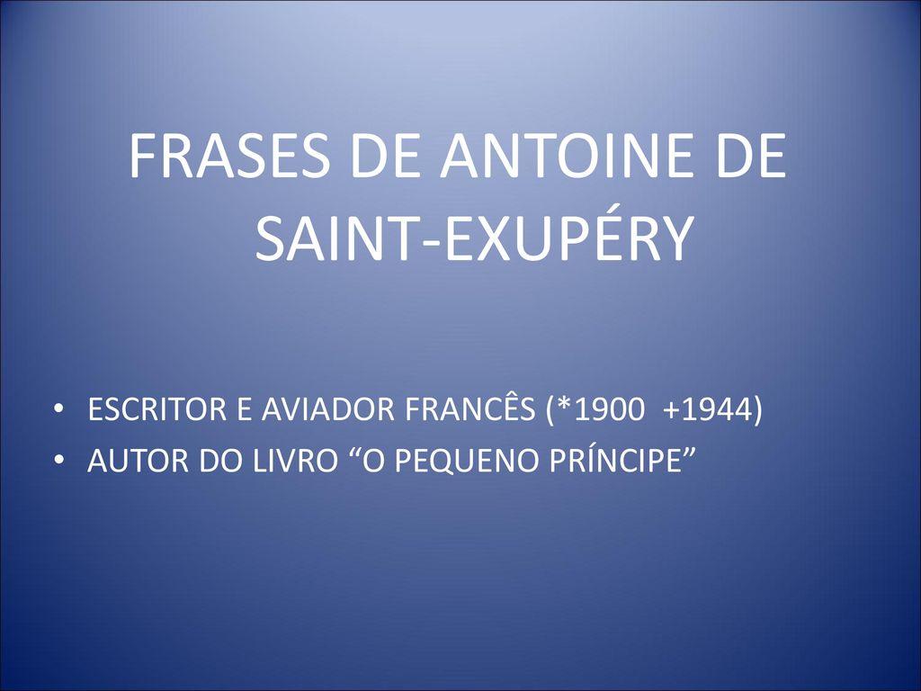 Frases De Antoine De Saint Exupéry Ppt Carregar