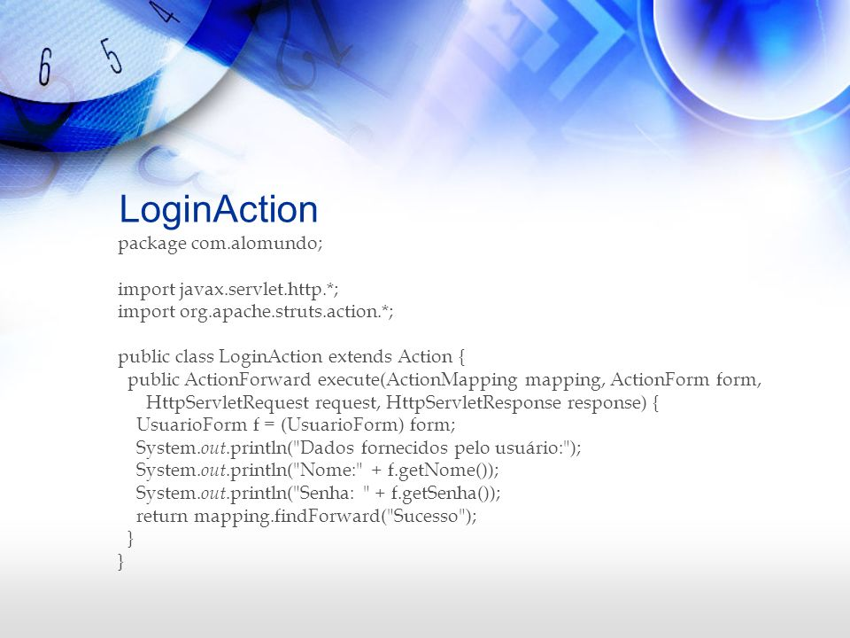 LoginAction package com.alomundo; import javax.servlet.http.*;
