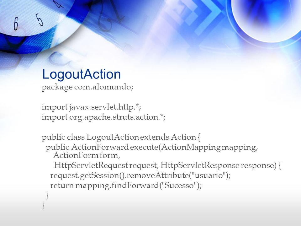 LogoutAction package com.alomundo; import javax.servlet.http.*;