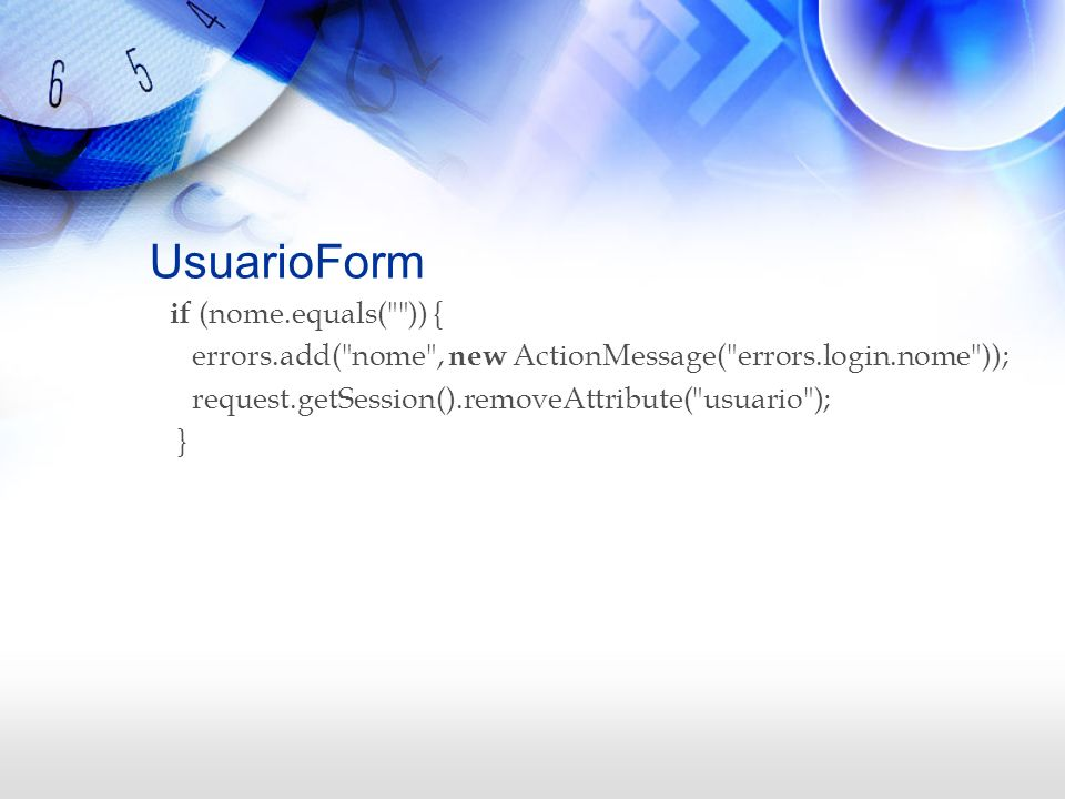 UsuarioForm if (nome.equals( )) {