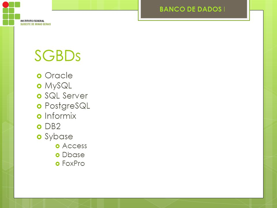 SGBDs Oracle MySQL SQL Server PostgreSQL Informix DB2 Sybase Access