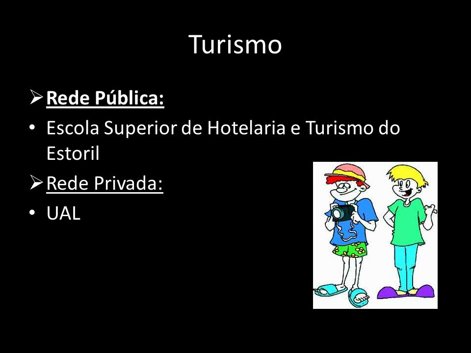 Turismo Rede Pública: Escola Superior de Hotelaria e Turismo do Estoril Rede Privada: UAL
