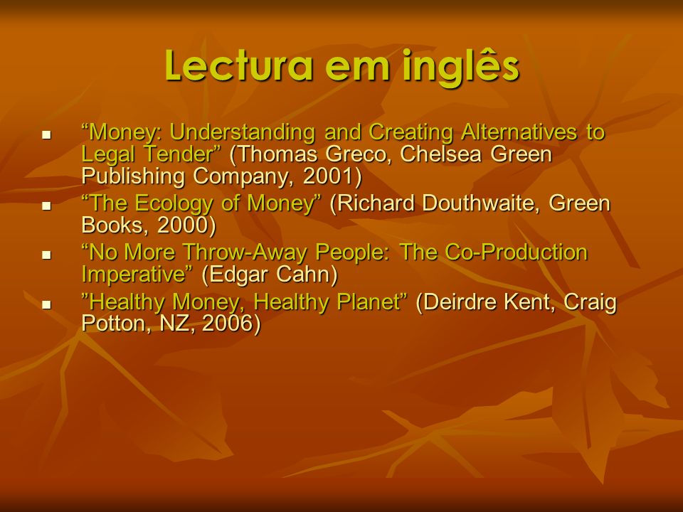 Lectura em inglês Money: Understanding and Creating Alternatives to Legal Tender (Thomas Greco, Chelsea Green Publishing Company, 2001)