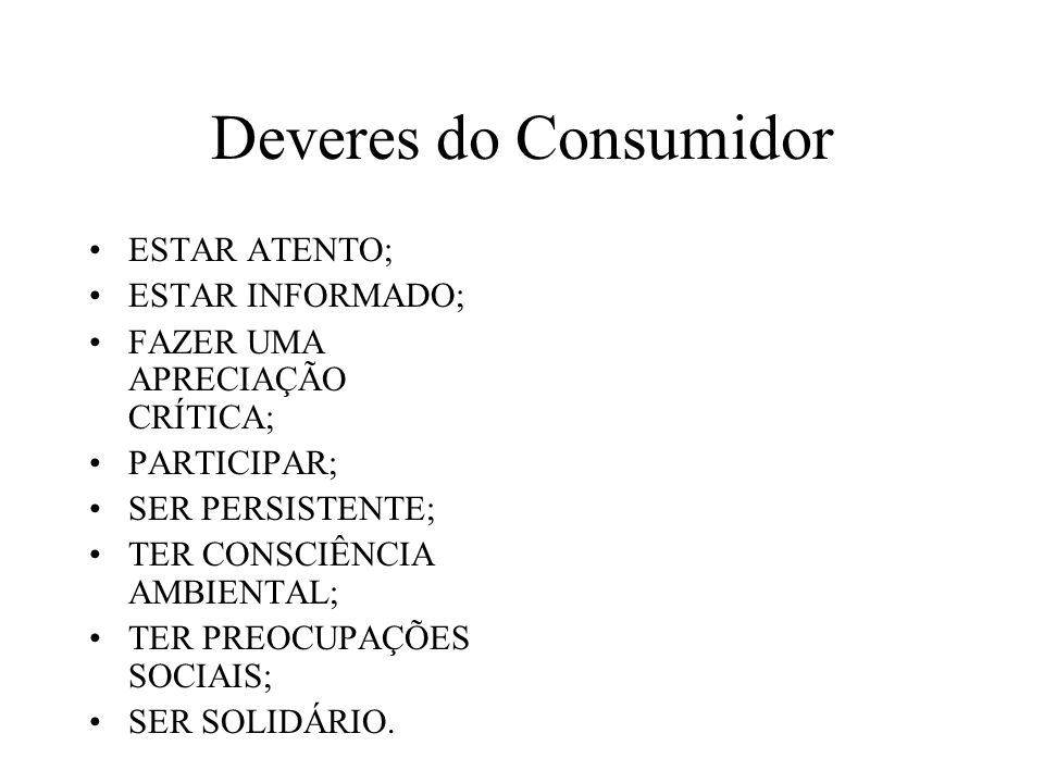 Deveres do Consumidor ESTAR ATENTO; ESTAR INFORMADO;