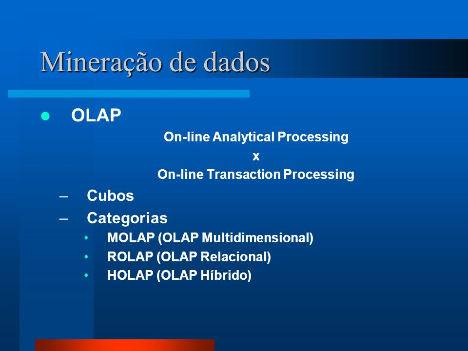 On-line Analytical Processing On-line Transaction Processing