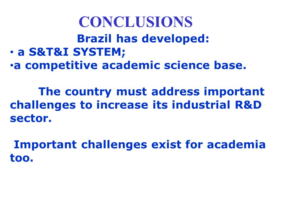 CONCLUSIONS Brazil has developed: a S&T&I SYSTEM;