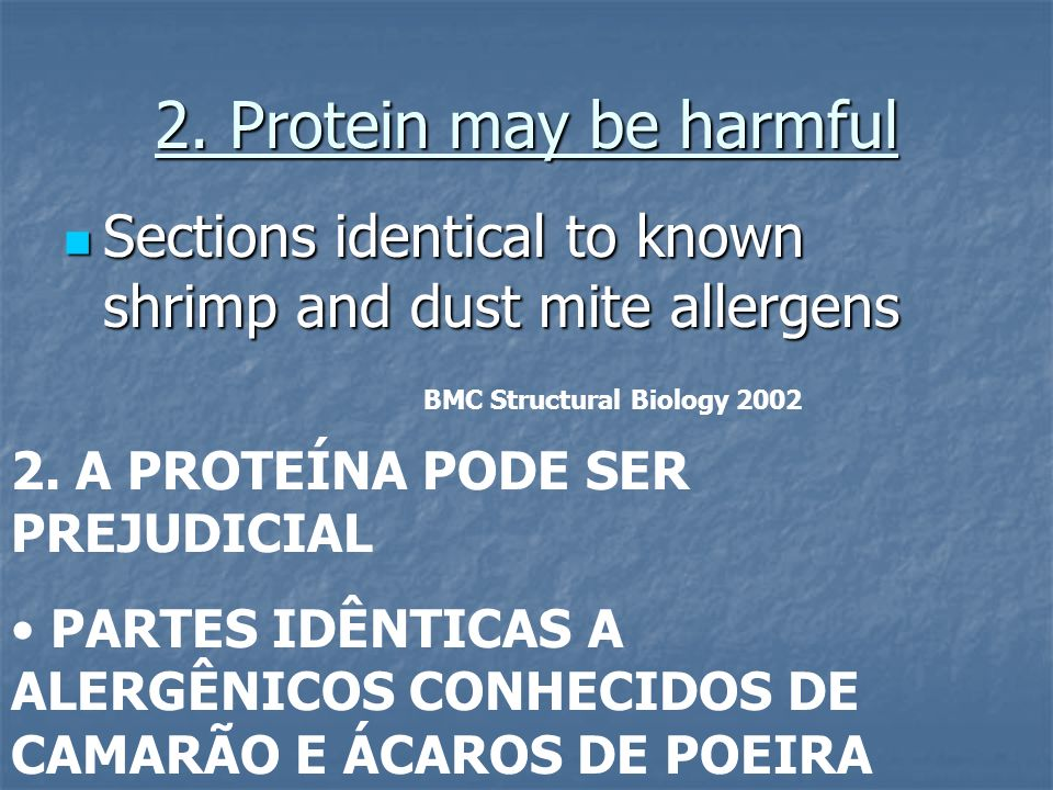 2. Protein may be harmful Sections identical to known shrimp and dust mite allergens. BMC Structural Biology