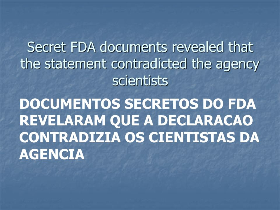 Secret FDA documents revealed that the statement contradicted the agency scientists