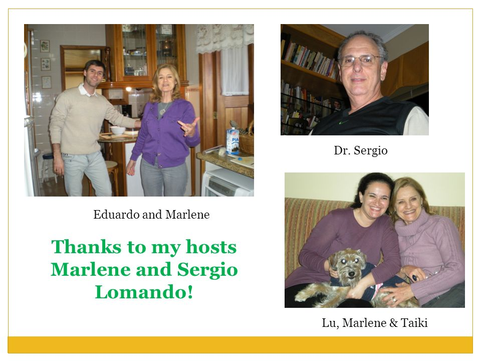 Thanks to my hosts Marlene and Sergio Lomando!