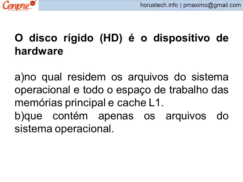 O disco rígido (HD) é o dispositivo de hardware