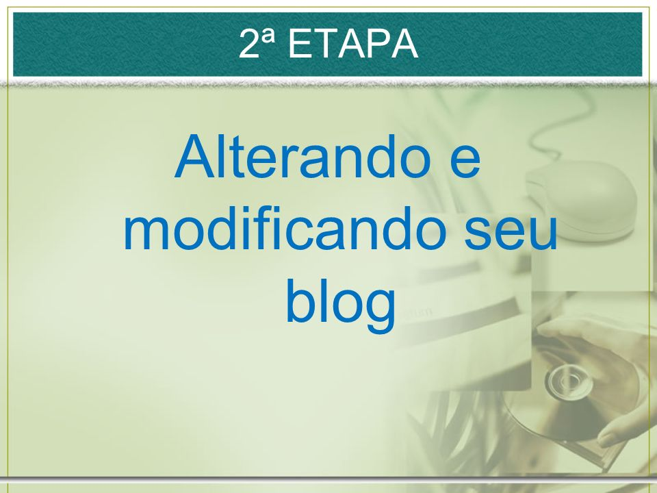 Alterando e modificando seu blog