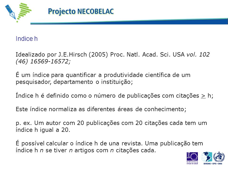 Indice h Idealizado por J.E.Hirsch (2005) Proc. Natl. Acad. Sci. USA vol. 102 (46) ;