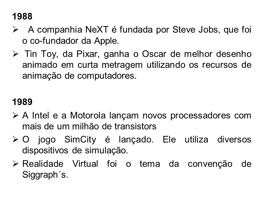 1988 A companhia NeXT é fundada por Steve Jobs, que foi o co-fundador da Apple.