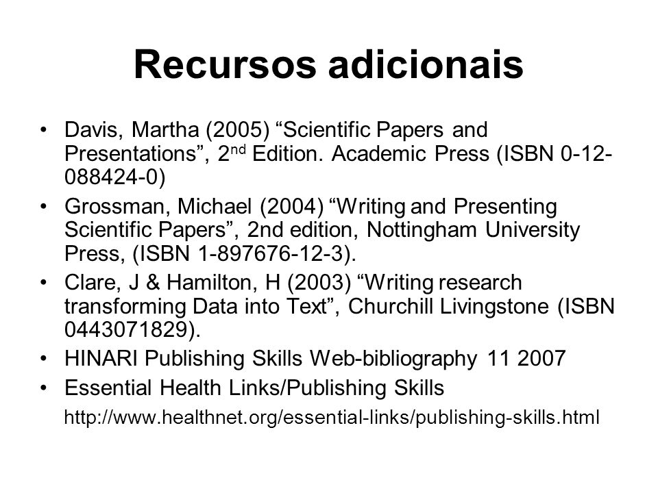Recursos adicionais Davis, Martha (2005) Scientific Papers and Presentations , 2nd Edition. Academic Press (ISBN 0-12-088424-0)
