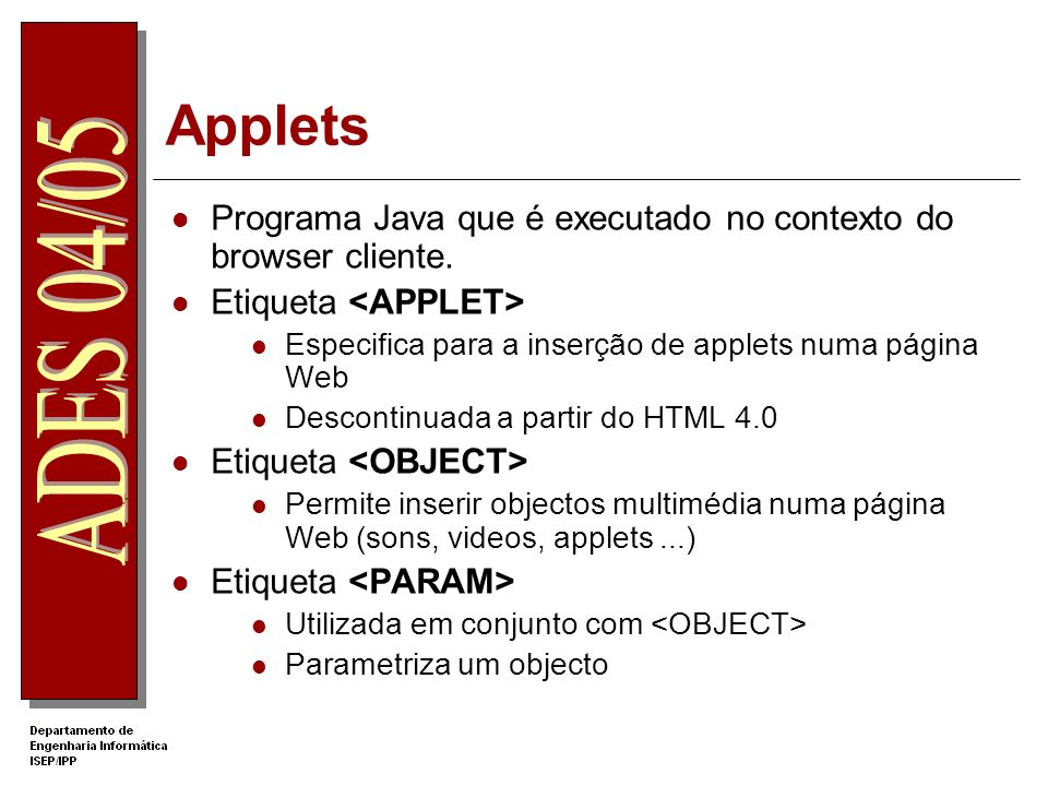 Applets Programa Java que é executado no contexto do browser cliente.