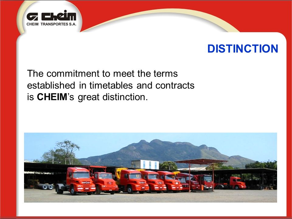 DISTINCTION The commitment to meet the terms established in timetables and contracts is CHEIM's great distinction.
