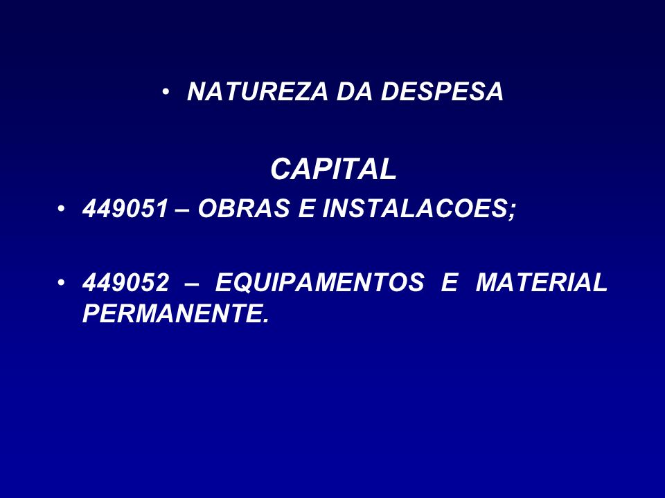 CAPITAL NATUREZA DA DESPESA – OBRAS E INSTALACOES;