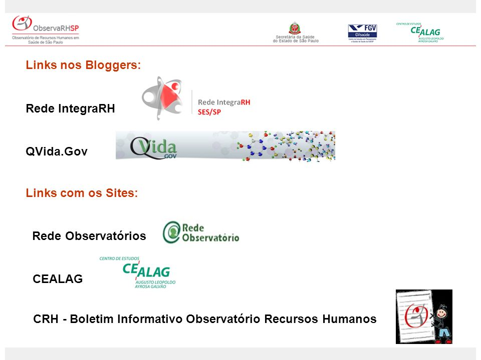 Links nos Bloggers: Rede IntegraRH. QVida.Gov. Links com os Sites: Rede Observatórios. CEALAG.
