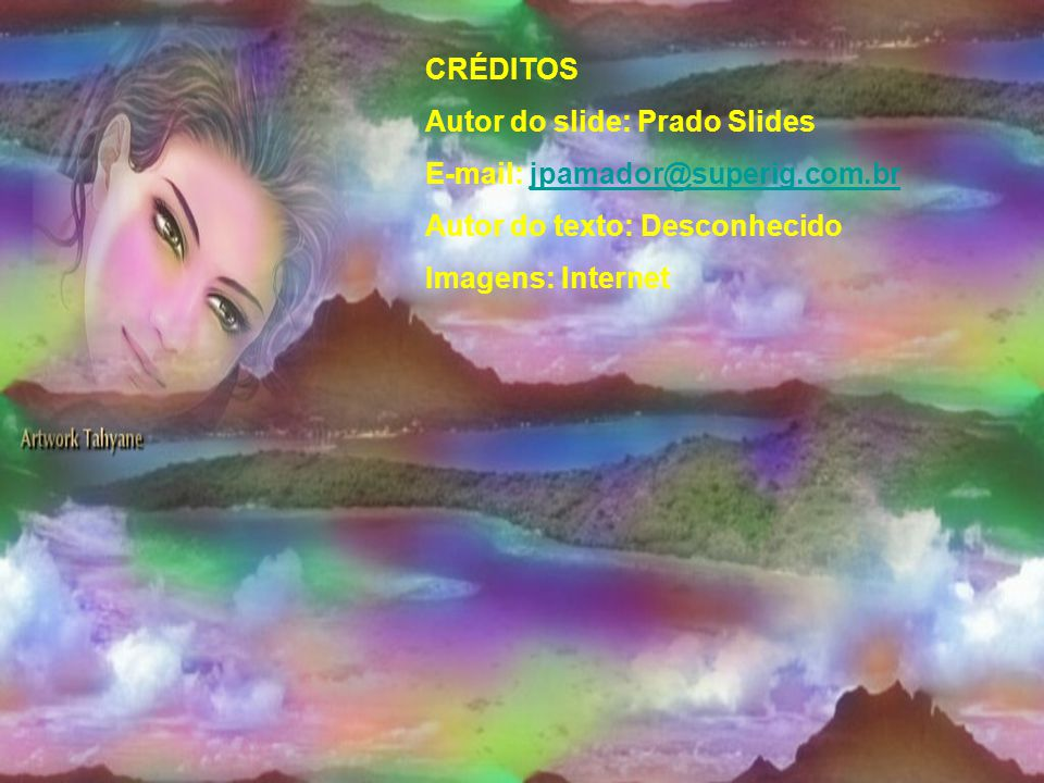 CRÉDITOS Autor do slide: Prado Slides.   Autor do texto: Desconhecido.