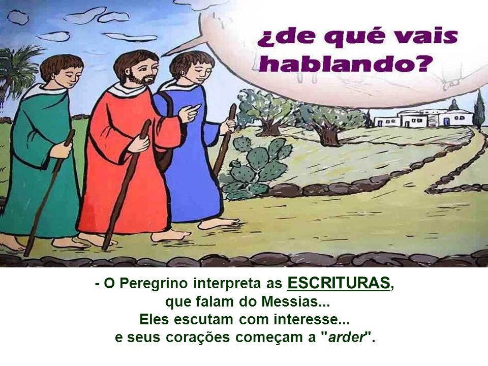 - O Peregrino interpreta as ESCRITURAS, que falam do Messias...