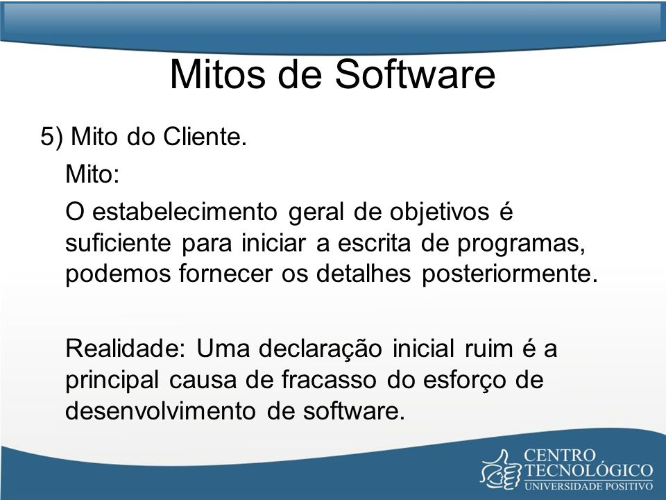 Mitos de Software 5) Mito do Cliente. Mito: