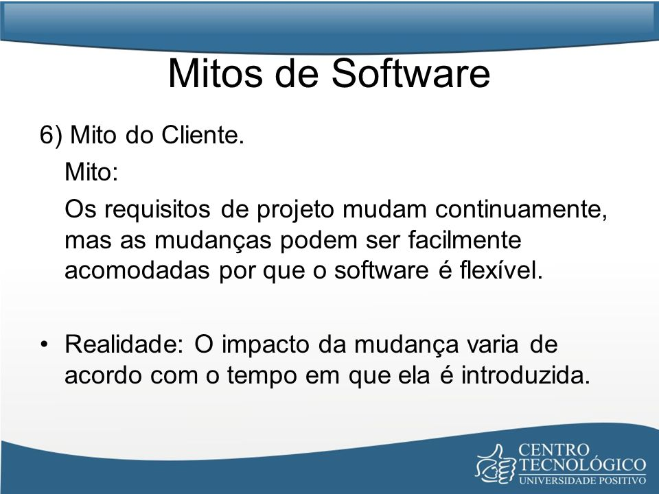 Mitos de Software 6) Mito do Cliente. Mito: