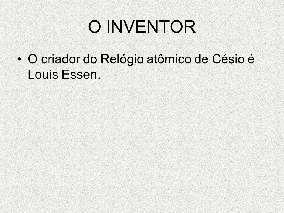 9b4d9b940cc 4 O INVENTOR O criador do Relógio atômico de Césio é Louis Essen.